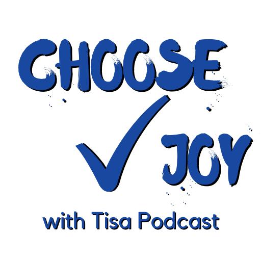 Choose Joy with Tisa podcast